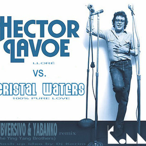 LLORÉ(Hector Lavoe ) v/s 100% PURE LOVE (Cristal waters) djs: subversivo-Yabanko.