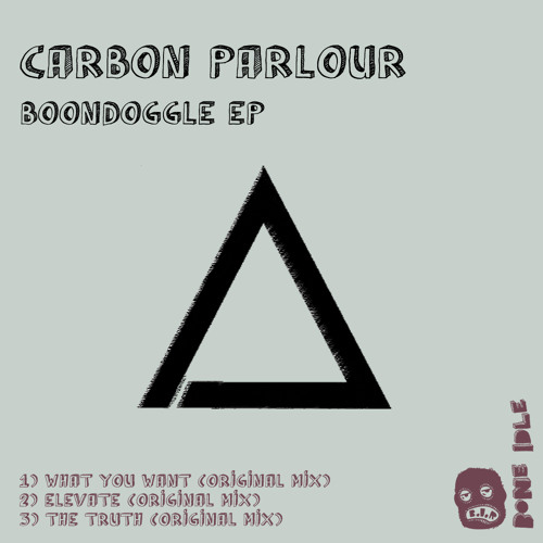 Carbon Parlour - What You Want (Original Mix) [Bone Idle Records] - Out Now