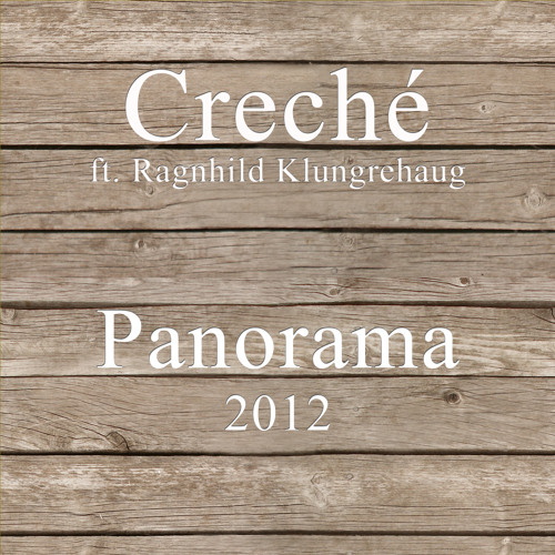 Creché (ft. Ragnhild Klungrehaug) - Panorama 2012 (Free Download = Like?)
