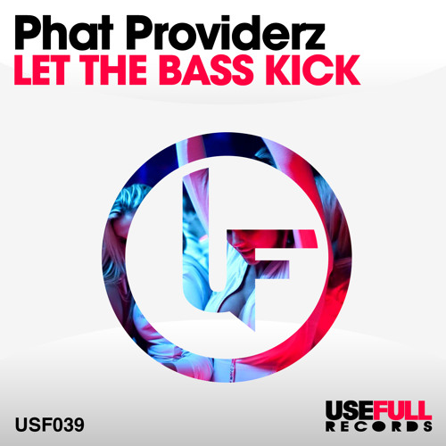 Phat Providerz - Let The Bass Kick (Dimo In Da Houze) [Usefull]