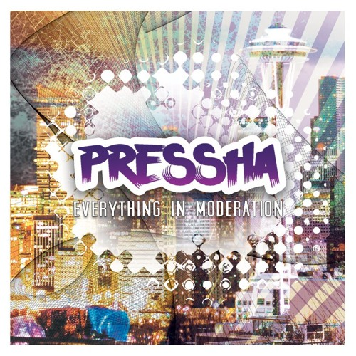 Pressha- Everything in Moderation