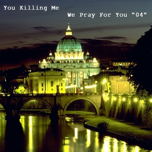 "You Killing Me -We Pray For You ""04"" (mix)"