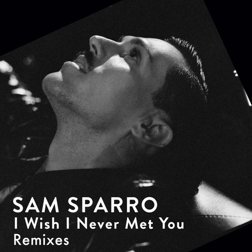 Sam Sparro - I Wish I Never Met You (Azari & III Remix)