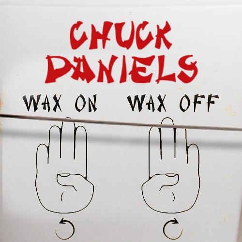 Chuck Daniels - Wax On Wax Off