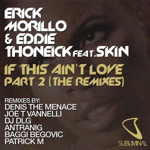 Erick Morillo and Eddie Thoneick feat. Skin 'If This Ain't Love' (Patrick M Remix)