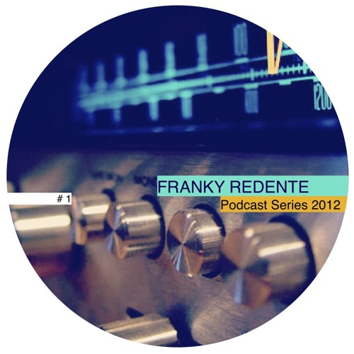 FRANKY REDENTE - Podcast Series 2012 #1