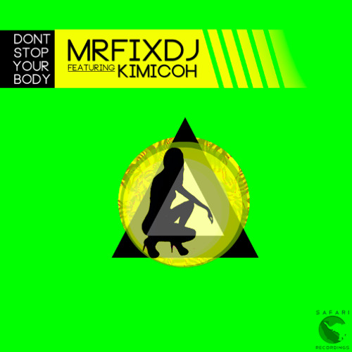 MrFixDj feat Kimicoh - Don't Stop You're your Body - on 4-27-2012 [Safari Recordings]