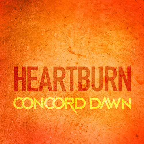 Concord Dawn -  HEARTBURN - Free Download