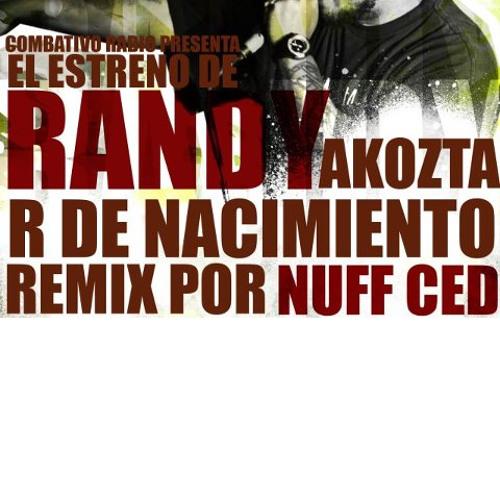"""Randy Acozta """"R de Nacimiento"""" Nuff Ced rmx"""