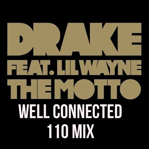DRAKE - THE MOTTO (WELL CONNECTED 110 MIX)