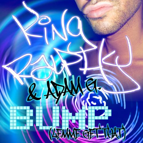 Adam G & King Ralphy - Bump (Lemme Get That) Adam G Remix