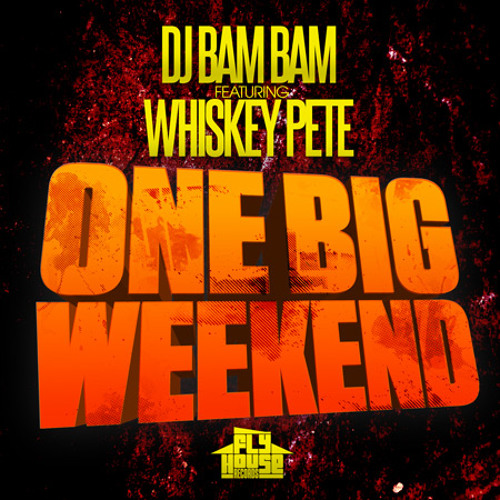 Dj Bam Bam and Whiskey Pete -One Big Weekend