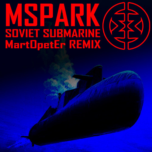 "M_Spark - Soviet Submarine (MartOpetEr Remix) FREE DOWNLOAD CLIC "" BUY THIS TRACK """