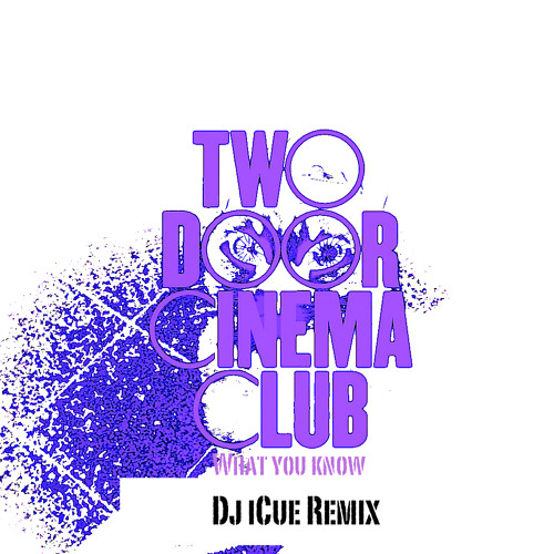 Two Door Cinema Club-What you know (Dj iCue Remix)