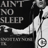 Snottaynose & TK - Ain't No Sleep