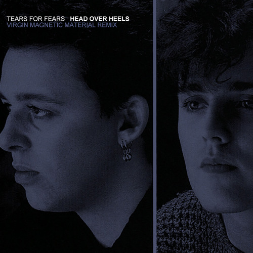 Tears For Fears - Head Over Heels (Virgin Magnetic Material Remix)