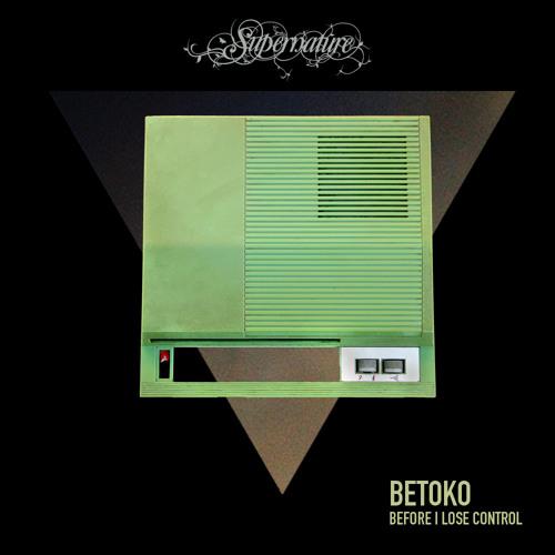 Betoko - Before I lose Control (Dub) [Supernature]