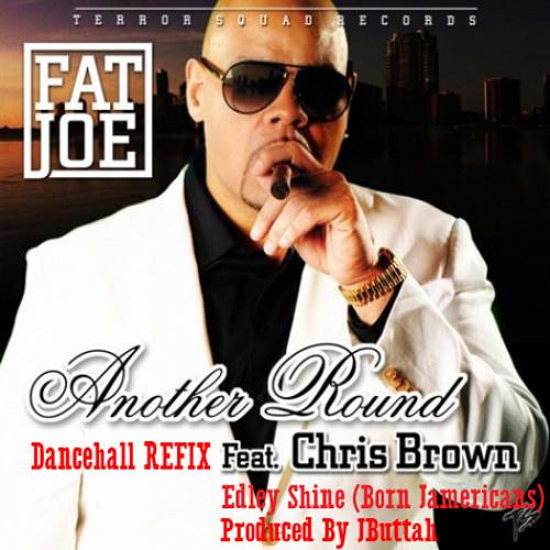 "Fat Joe Ft. The ReFix Kingz & Chris Brown ""Another Round"" (EXPLICIT) Dancehall remix Prod By JButtah"