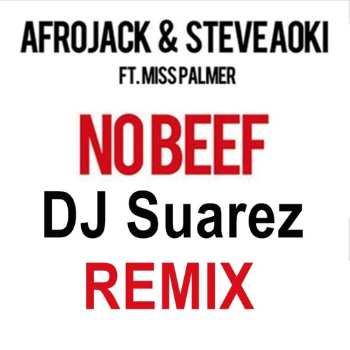 Afrojack and Steve Aoki feat Miss Palmer - No Beef ( DJ Suarez Remix )
