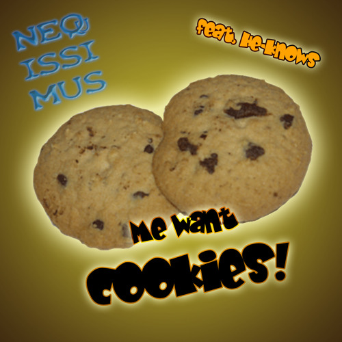 Me want Cookies! (feat. the voice of He-Knows)