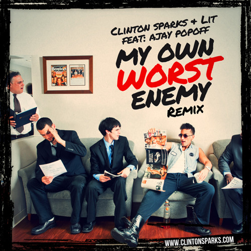 My Own Worst Enemy (Clinton Sparks Awesome Remix)