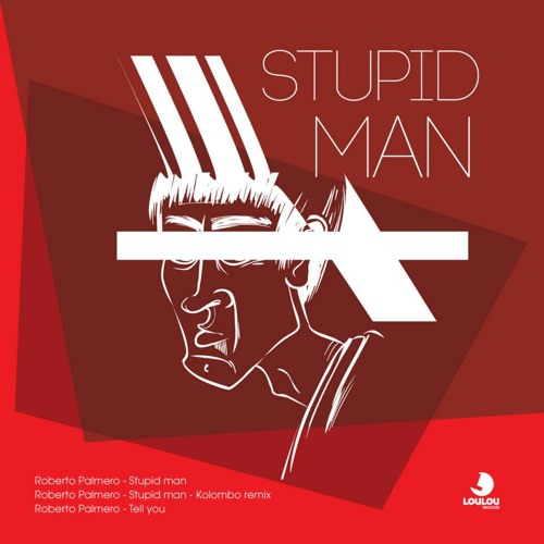 Roberto Palmero - Stupid Man / LouLou Records