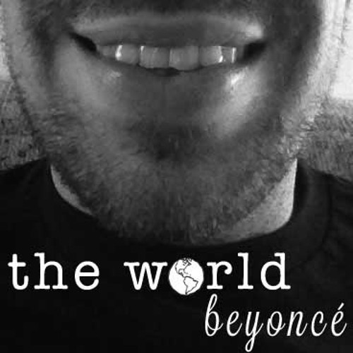 """Beyoncé"" by The World"