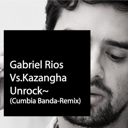 Gabriel Rios. Unrock ( Kazangha Cumbia Banda Remix )