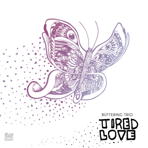 Buttering Trio - Tired Love