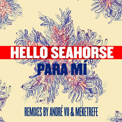 Hello Seahorse - Para mi (Andre VII Remix) Club Version