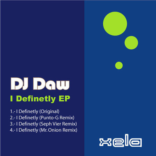 Dj Daw - I Definetly  (PUNTO-G Remix) - OUT NOW! ON XELA DIGITAL