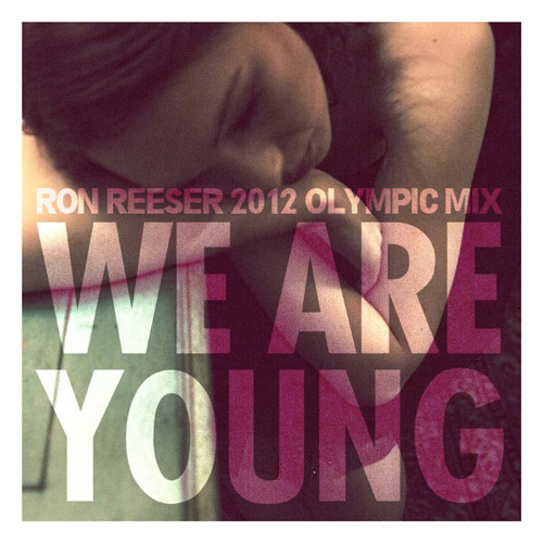 Fun - We Are Young (Ron Reeser 2012 Olympic Bootleg Mix) FULL MIX