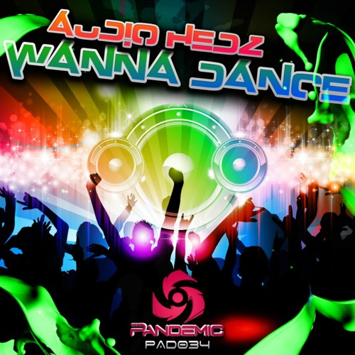 Audio Hedz - Wanna Dance **OUT NOW** [Pandemic Digital]