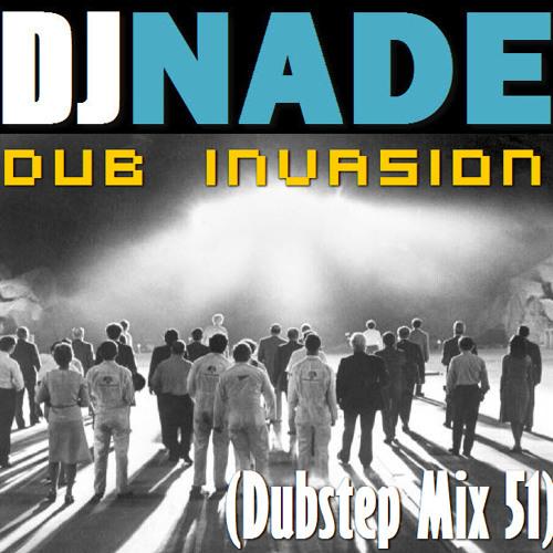 DJ NADE - DUB INVASION [Dubstep Mix 51] Free Download