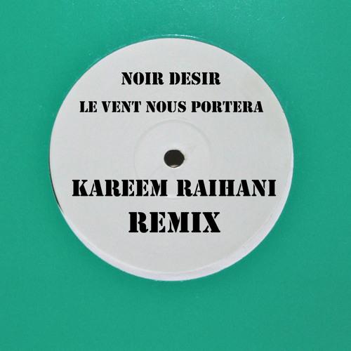 Noir Desir - Le vent nous portera - Kareem Raïhani Remix