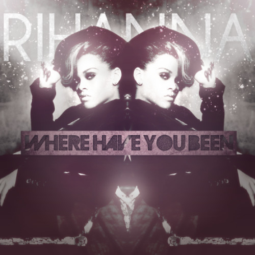 RIHANNA - WHERE HAVE YOU BEEN ( HOUSE ADDICTIONS REMIX )