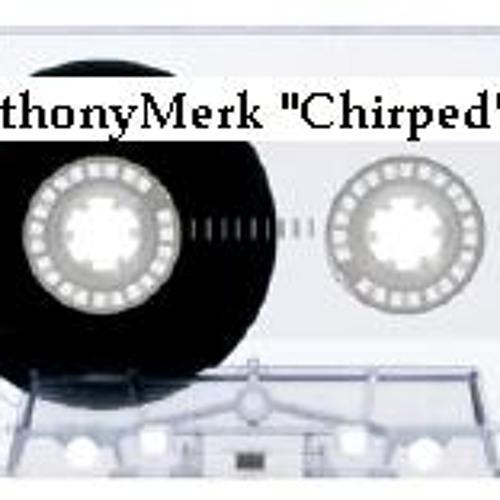 Chirped - Anthony Merk (Original mix) -DEMO