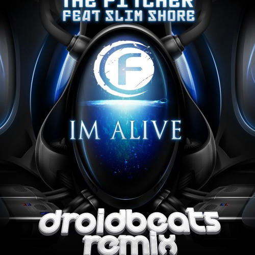 The Pitcher & Slim Shore - I'm Alive (Droid Beats Bootleg) [FREE DOWNLOAD]