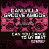 Dani Villa & Groove Amigos - Can You Dance to my Beat (Mashup)
