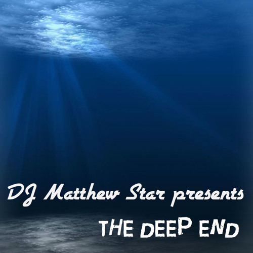 DJ Matthew Star Presents- The Deep End (Free mp3 DL)