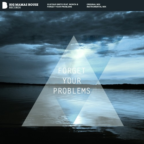 Gustavo Brito - Forget Your Problems Feat. Monta B [Big Mama's House Records] *OUT NOW!*