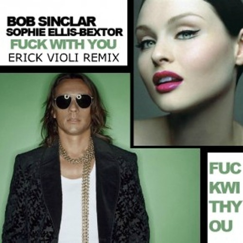 Bob Sinclar feat. Sophie Ellis-Bextor - Fuck With You (Erick Violi Rmx)