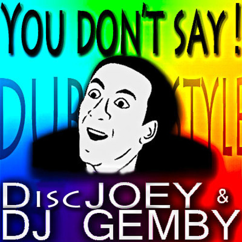 You Don't Say ! | Gemby & Disc Joey (Dubstyle Original Mix)