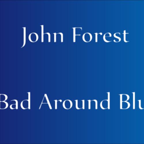 John Forest - Bad Around Blue