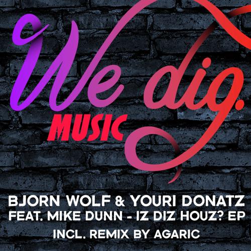 Bjorn Wolf &Youri Donatz feat. Mike Dunn - Iz Diz Houz? [WEDIG007]