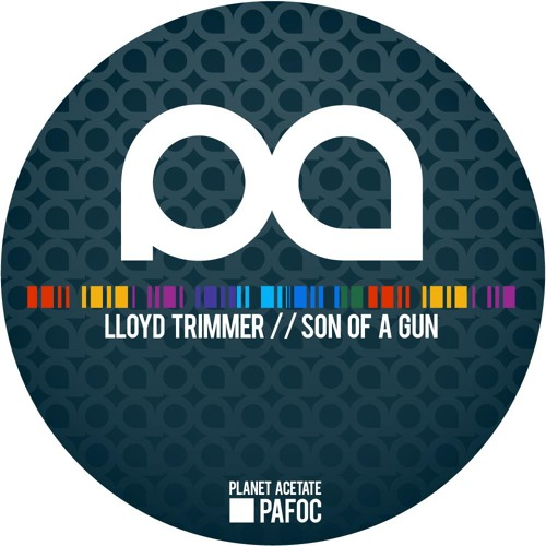 Lloyd Trimmer  Son Of A Gun- (Planet Acetate) (FREE DOWNLOAD)