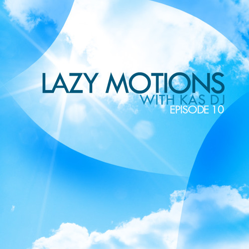 Lazy Motions podcast with Kas DJ (E10)