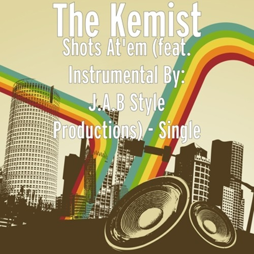 Shots At'Em By- The Kemist Produced By: JabStyle