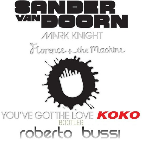 Sander van Doorn,Mark Knight,Florence - You've Got the Love Koko (Roberto Bussi Dj Bootleg Mix)