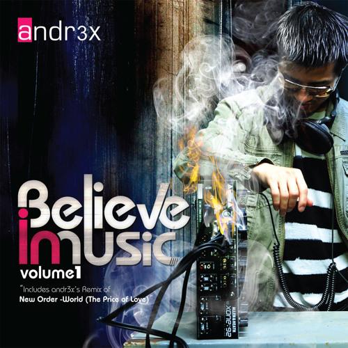 ANDR3X - Believe In Music: Volume 1